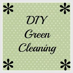 DIY Green Cleaning. - Memoirs of a Modern Day Wife