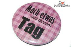 Spruchbutton-50mm-Button-Anstecker-groß+Tag+mache+von+Buttons&Books+auf+DaWanda.com
