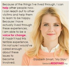 """""""Because of the things I've lived through, I can help other people now..."""" - Elizabeth Smart, """"My Story"""" via beauty redefined"""