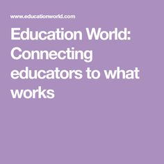 Education World: Connecting educators to what works