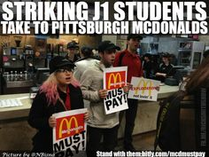Striking J1 students from our area are protesting at a PITTSBURGH McDonalds. REPIN and be sure to support them: http://www.coworker.org/petitions/mcdonald-s-must-pay?source=ricksmithshow