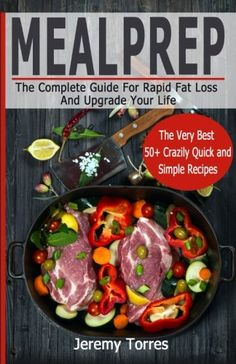 Meal Prep: The Ultimately Essential Guide Of Meal Prep For Weight Loss: 50+ Insanely Fast and Healthy Fat Bomb Cooker Recipes(Paleo, Low Carb, Ketogenic   Diet, One Skillet)