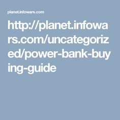 http://planet.infowars.com/uncategorized/power-bank-buying-guide