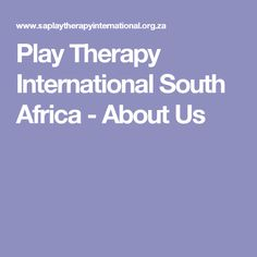 About Play Therapy International South Africa – the foremost professional organisation for play therapy, therapeutic play, filial play in South Africa Play Therapy, South Africa, This Is Us