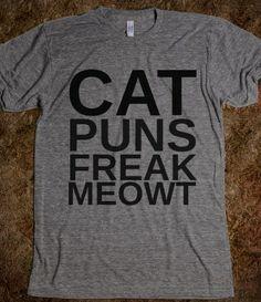 CAT PUNS FREAK MEOWT  Pretty sure i need this shirt.