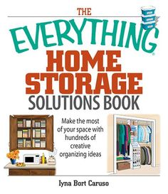 The Everything Home Storage Solutions Book: Make the Most of Your Space With Hundreds of Creative Organizing Ideas (Everything (Home Improvement))