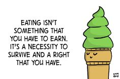 I don't have to earn the right to eat.