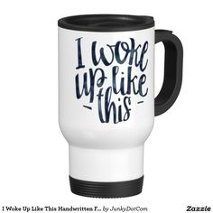 I Woke Up Like This Handwritten Funny Quote Travel Mug Oct 1 2016 @zazzle #junkydotcom