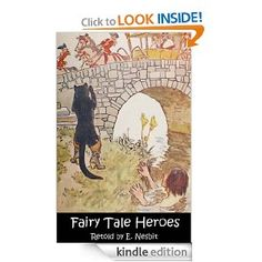 Fairy Tale Heroes by E. Nesbit. Three tales told by classic children's writer E. Nesbit. Nesbit was the first children's book writer to combine magic and realism. She was loved by and influenced authors C.S. Lewis, Edward Eager, and J.K. Rowling. From Old Nursery Stories, first published in 1908 and currently (sadly) out of print.