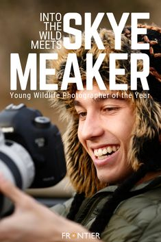 Into the Wild Meets: Skye Meaker, Young Wildlife Photographer of the Year 2018 All Things Wild, National History, Interview, Wildlife, Meet, Reading, Photography, Fotografie, Photography Business