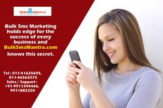Bulk Sms Marketing holds edge for the success of every business and bulksmsmantra.com knows this secret.  Know more visit our website : http://www.bulksmsmantra.com/
