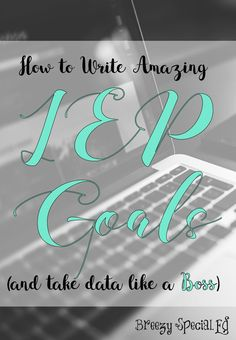 How to Write Amazing IEP Goals (and take Data like a Boss)! | How to write IEP goals and collect data on those goals: The three questions you MUST ask before writing your goals!