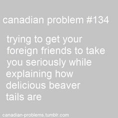"Canadian Problems: so true! ""No no, you don't get it, they're pasteries! With many yummy toppings!"