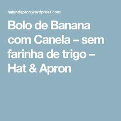 Bolo de Banana com Canela – sem farinha de trigo – Hat & Apron