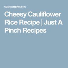 Cheesy Cauliflower Rice Recipe | Just A Pinch Recipes