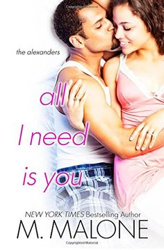 All I Need is You (The Alexanders) (Volume 4) by M. Malone http://www.amazon.com/dp/1938789156/ref=cm_sw_r_pi_dp_LUo6tb1E5Y2F3