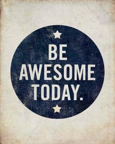 Be Awesome Today!