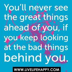 Moving On Quotes : You'll never see the great things ahead of you, if you keep looking at the. - The Love Quotes Top Quotes, Great Quotes, Quotes To Live By, Life Quotes, Daily Quotes, Awesome Quotes, Live Life Happy, Motivational Quotes, Inspirational Quotes