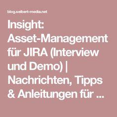 Insight: Asset-Management für JIRA (Interview und Demo)   Nachrichten, Tipps & Anleitungen für Agile, Entwicklung, Atlassian Software (JIRA, Confluence, Stash, ...) und //SEIBERT/MEDIA
