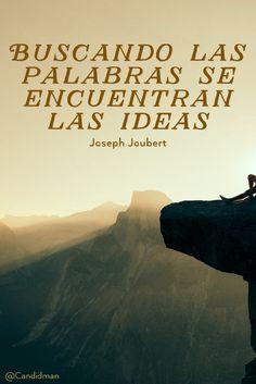 """""""Buscando las #Palabras se encuentran las #Ideas"""". #JosephJoubert #FrasesCelebres @candidman"""