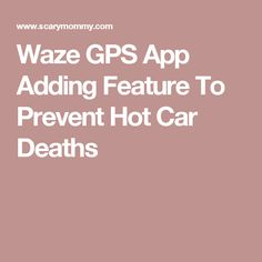 Waze GPS App Adding Feature To Prevent Hot Car Deaths
