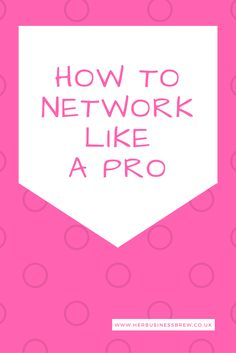 How to Network Like a Pro!