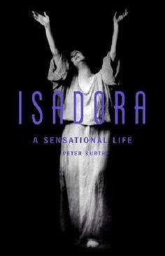 """""""Isadora - A sensational Life"""" - Peter Kurth"""