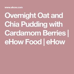 Overnight Oat and Chia Pudding with Cardamom Berries | eHow Food | eHow