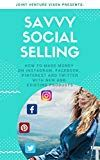 """Savvy Social Selling is an easy to digest guide for leveraging """"social commerce"""" to sell new or existing products, using social media."""