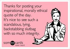 Dedicated to that lying little twit who you finally ended up Unfriending because you couldn't stand her posts anymore.