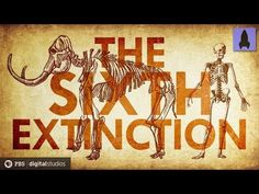 """From """"It's Okay To Be Smart"""" - Welcome to the Sixth Extinction There..."""