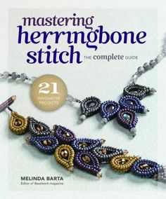 Mastering Herringbone Stitch: The Complete Guide by Melinda Barda, Editor of Beadwork Magazine.