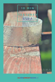 Learn how to make the 10 Minute Textured Cuff with this free jewelry tutorial.