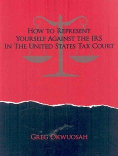 How to Represent Yourself Against the IRS in the United States Tax Court