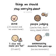 Less worrying about silly things, more cake and self confidence!