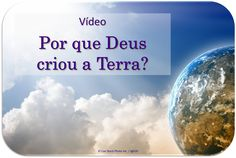 Por favor, veja o vídeo, em seguida, leia esta informação.  https://www.jw.org/pt/publicacoes/livros/boas-noticias-de-deus-para-voce/por-que-deus-criou-a-terra/