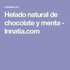 Helado natural de chocolate y menta - Innatia.com