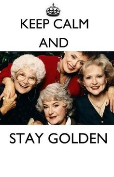 Keep calm and stay golden!!