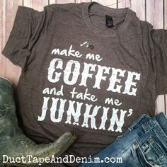 Make Me Coffee and Take Me Junkin' Tee Shirt. This super soft crew-neck t-shirt is perfect with blue jeans and cowboy boots for a casual day of flea market shopping, junkin', or antiquing with the girls. Over 50 Womens Fashion, Fashion Over 40, Fashion Tips, Fashion Quotes, Ladies Fashion, 50 Fashion, Fashion Ideas, Fifties Fashion, Fashion Trends