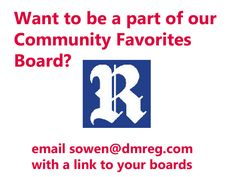 The Des Moines Register @Des Moines Register has a Community Favorites Pinterest board where they invite anyone interested from their community to pin with them. This example stands out to me b/c they created a pin to visually tell pinners how to get involved. Collaborating is a great way to build a following too. | Original pin: Check out the new board and contributors!