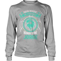 If you're JORGE, then THIS SHIRT IS FOR YOU! 100% Designed, Shipped, and Printed in the U.S.A. #gift #ideas #Popular #Everything #Videos #Shop #Animals #pets #Architecture #Art #Cars #motorcycles #Celebrities #DIY #crafts #Design #Education #Entertainment #Food #drink #Gardening #Geek #Hair #beauty #Health #fitness #History #Holidays #events #Home decor #Humor #Illustrations #posters #Kids #parenting #Men #Outdoors #Photography #Products #Quotes #Science #nature #Sports #Tattoos #Technology…