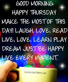 Good Morning It's Thursday!  Here we have 10 of the best Thursday good morning image quotes for you to share with your friends.