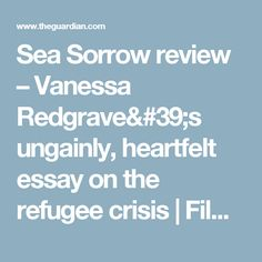 Sea Sorrow review – Vanessa Redgrave's ungainly, heartfelt essay on the refugee crisis | Film | The Guardian