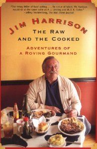 The Raw and the Cooked: Adventures of a Roving Gourmand (By Jim Harrison)Jim Harrisons The Raw and the Cooked extols our profound (and precarious) relationship to what we eat, and to the natural world. Compiled from the authors much-loved Esquire, Smart, and Mens...