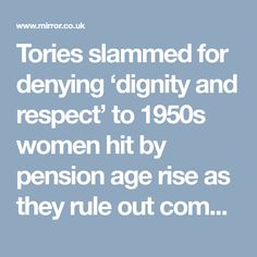 Tories slammed for denying 'dignity and respect' to women hit by pension age rise as they rule out compensation - Mirror Online 1950s Women, Mirrors Online, Slammed, Respect, Fails, Age, Board, Sign, Thread Spools
