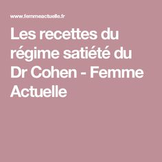 Les recettes du régime satiété du Dr Cohen - Femme Actuelle