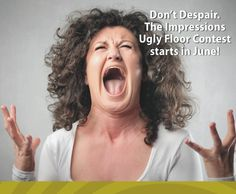 "There's an epidemic of ugly floors and we've set out to help our Facebook fans find the cure. LIKE our page and be the first to know when to enter the ""Impressions Ugly Floor Contest"" this June with a chance to win up to $3,000 in Impressions Hardwood flooring!"