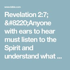 """Revelation 2:7; """"Anyone with ears to hear must listen to the Spirit and understand what he is saying to the churches. To everyone who is victorious I will give fruit from the tree of life in the paradise of God."""