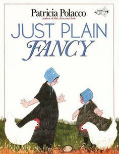 Just Plain Fancy by Patricia Polacco- This is a good one to explain Amish culture to kids, ANY Patricia Polacco book is a GOOD one!