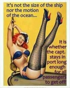 funny quotes, it is not the size of the ship or the motion of the ocean, its whether or not the captain stays in port long enough to get all the passengers off, sexy quotes